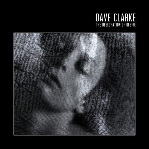 desecration-desire-dave clarke-in-post